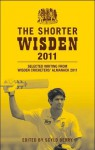 The Shorter Wisden 2011: Selected writing from Wisden Cricketers' Almanack 2011 - Scyld Berry, John Woodcock, Ed Smith, Steve James, Matthew Engel, Paul Edwards, John Major, Christopher Martin-Jenkins, Charlie Connelly, Ramachandra Guha, Gideon Haigh, Neville Scott, Nasser Hussain, David Foot, Angus Fraser, Mike Selvey, Josh Knappett, Mark Wallace, Tany
