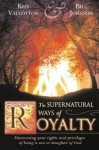 The Supernatural Ways of Royalty: Discovering Your Rights and Privileges of Being a Son or Daughter of God - Kris Vallotton, Bill Johnson