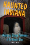 Haunted Indiana - James A. Willis