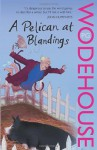 A Pelican at Blandings - P.G. Wodehouse