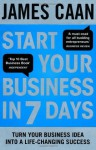 Start Your Business in 7 Days: Turn Your Idea Into a Life-Changing Success - James Caan