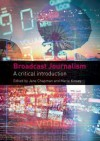 Broadcast Journalism: A Critical Introduction - Jane Chapman, Marie Kinsey