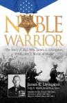 Noble Warrior: The Story of Maj. Gen. James E. Livingston, USMC (Ret.), Medal of Honor - James E. Livingston, Colin D. Heaton, Anne-Marie Lewis, Brig. Gen. William Weise USMC (Ret.)