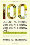 100 Essential Things You Didn't Know You Didn't Know: Math Explains Your World - John D. Barrow