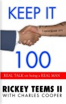 Keep it 100: Real Talk on being a Real Man - Rickey Teems II, Charles Cooper