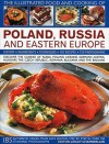 The Illustrated Food and Cooking of Poland, Russia and Eastern Europe: Discover the Cuisines of Russia, Poland, the Ukraine, Germany, Austria, Hungary, ... the Balkans (Illustrated Food & Cooking of) - Catherine Atkinson