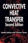 Convective Heat Transfer - Sadik Kakaç, Yaman Yener