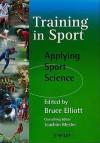 Training In Sport: Applying Sport Science - Bruce Elliott