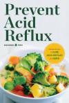 Prevent Acid Reflux: Delicious Recipes to Cure Acid Reflux and Gerd - Callisto Media