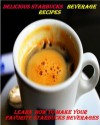 Delicious Starbucks Recipes For Beverages - Learn How To Make Your Favorite Starbucks Beverages At Home - Jennifer James