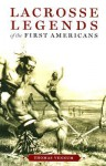 Lacrosse Legends of the First Americans - Thomas Vennum Jr.