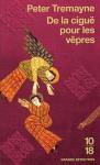 De la ciguë pour les vêpres - Peter Tremayne, Hélène Prouteau