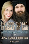 The Good, the Bad, and the Grace of God: What Honesty and Pain Taught Us About Faith, Family, and Forgiveness - Jep and Jessica Robertson, Susy Flory