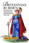 Britannia's Burden: The Political Evolution of Modern Britain 1851-1990 - Bernard Porter