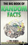 The Big Book of Random Facts Volume 3: 1000 Interesting Facts And Trivia (Interesting Trivia and Funny Facts) - Bill O'Neill
