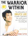 The Warrior Within : The Philosophies of Bruce Lee - John Little