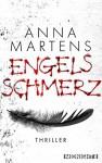 Engelsschmerz: Thriller - Anna Martens