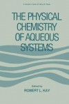 The Physical Chemistry of Aqueous Systems: A Symposium in Honor of Henry S. Frank on His Seventieth Birthday - Robert Kay