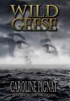 Wild Geese - Caroline Pignat