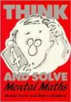 Think and Solve Level 4: Mental Maths - Harold Clarke, Robert Shepherd