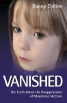 Vanished - The Truth About the Disappearance of Madeline McCann - Danny Collins