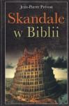 Skandale w Biblii - Piotr Wrzosek, Jean-Pierre Prévost
