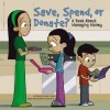 Save, Spend, Or Donate?: A Book About Managing Money - Nancy Loewen