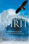 The Prayerful Spirit: Passion for God, Compassion for People - James P. Gills