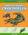 How to Draw Crocodiles and Other Reptiles - Peter Gray