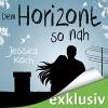 Dem Horizont so nah - Jessica Koch, Dagmar Bittner, Audible GmbH