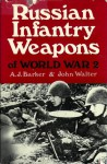 Russian Infantry Weapons of World War II (Illustrated Histories of Twentieth Century Arms) - A.J. Barker, John Walter