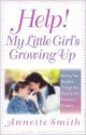 Help, My Little Girl's Growing Up: Guiding Your Daughter Through Her Physical and Emotional Changes - Annette Gail Smith