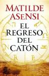 El regreso del Catón - Matilde Asensi