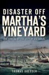 Disaster Off Martha's Vineyard: The Sinking of the City of Columbus (Massachusetts) (The History Press) - Thomas Dresser