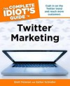 The Complete Idiot's Guide to Twitter Marketing - Brett Petersel, Esther Schindler