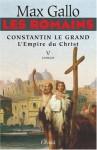 Les Romains: Constantin le Grand, L'empire du Christ - Max Gallo