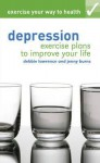Depression: Exercise Plans to Improve Your Life. by Debbie Lawrence, Jenny Burns - Debbie Lawrence