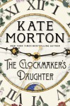 The Clockmaker's Daughter - Kate Morton
