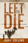 Left to Die: The Story of the SS Newfoundland Sealing Disaster - Gary Collins, Clint Collins, Albert Taylor