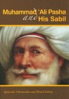 Muhammad 'Ali Pasha and His Sabil: A Guide to the Permanent Exhibition in the Sabil Muhammad 'Ali Pasha in Al-Aqqadin, Cairo - Agnieszka Dobrowolska, Khaled Fahmy