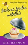 Barbecue, Bourbon and Bullets: A HoneyBun Shop Mystery (HoneyBun Shop Mysteries Book 2) - M.E. Harmon