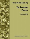 The Targeting Process: The Official U.S. Army FM 3-60 (FM 6-20-10), 26th November 2010 Revision - U.S. Department of the Army