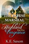 THE HORSE MARSHAL : Highland Vengeance : Part Five (A Family Saga / Adventure Romance) (Highland Vengeance: A Serial Novel) (Highlands Trilogy) - K.E. Saxon