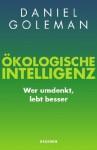 Ökologische Intelligenz: Wer umdenkt, lebt besser - Daniel Goleman, Maria Zybak, Gabriele Gockel