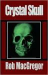 Crystal Skull - Rob MacGregor