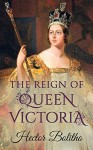 The Reign of Queen Victoria - Hector Bolitho