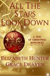 All the Stars Look Down: A Duo of Christmas Romances - Elizabeth Hunter, Grace Draven