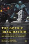 The Gothic Imagination: Conversations on Fantasy, Horror, and Science Fiction in the Media - S.T. Joshi, Jason V. Brock, John C. Tibbetts, Ray Bradbury, Richard Holmes