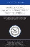 Bankruptcy And Financial Restructuring Client Strategies: Leading Lawyers On Understanding Key Business Issues, Working With Debtors And Creditors, And ... (Inside The Minds) - Aspatore Books
