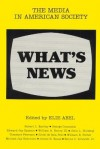 What's News: The Media in American Society - James W. Clarke, Elie Abel